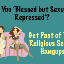 Are You 'Blessed but Sexually Repressed'? Get Rid of Your Sexual Hangups with These Tips