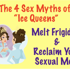"4 Sex Myths Most ""Ice Queens"" Secretly Believe & Must Reject for Hotter Sex"